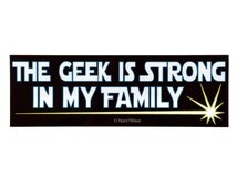 Geek Star Wars Parody Bumper Sticker: The Geek Is Strong in My Family