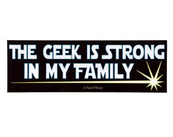 Geek Star Wars Parody Bumper Sticker: The Geek Is Strong in My Family
