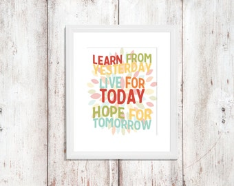 Learn from Yesterday, Live for Today, Hope for Tomorrow | Nursery Art | Subway Art | Wall Art | Home Decor | Quote | 5x7 | 8x10 | 11x14
