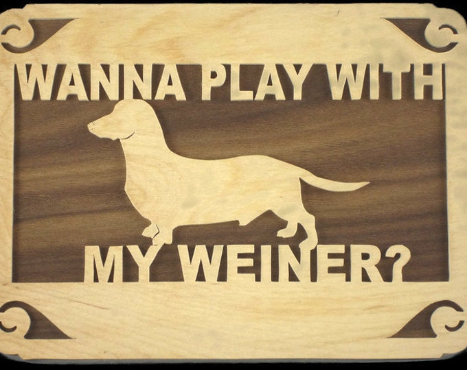 "Dachshund Dog Wall Hanging Plaque ""Wanna Play With My Weiner?"" Handmade From Plywood"