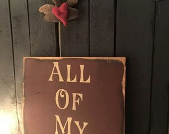 All Of My Love Valentine primitive sign