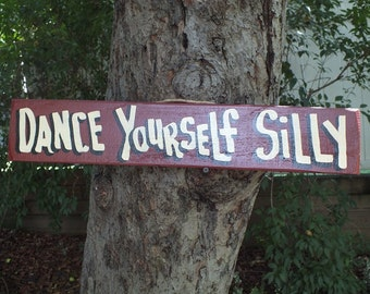 DANCE YOURSELF SILLY - Country Primitive Rustic Wood Handmade Kids Sign Plaque