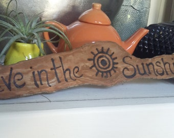 Live in the sunshine sign-driftwood hand lettered -custom orders available made to order ships in two days