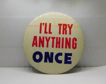 "Vintage 1940's Large Comical Pin Pinback Button Reads ""I'll Try Anything Once ""  DR10"