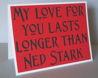 My love for you lasts longer than Ned Stark - Bright Red Card with Charcoal lettering - Game of Thrones Inspired- Blank inside
