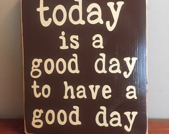 Today is a Good Day to Have a Good Day Farmhouse Rustic Sign Plaque HP Fixer Upper Style Wooden Chic Shabby U Pik Color Positive Mantra