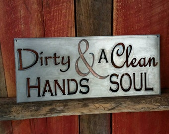 Dirty HANDS & a Clean SOUL, metal sign