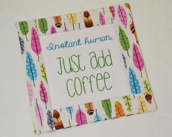 Instant Human Just Add Coffee Mug Rug - Colorful Feathers Coffee Coaster - Funny Coffee Lover Teacher Thank You Gift - Hand Embroidery