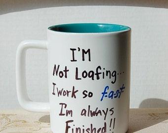 I'm Not Loafing Mug  I Just Work So Fast I'm Always Finished