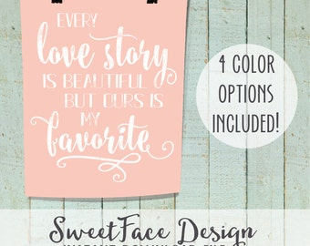 INSTANT DOWNLOAD Every Love Story is Beautiful but Ours Is My Favorite printable wall art perfect for master bedroom/ wedding sign