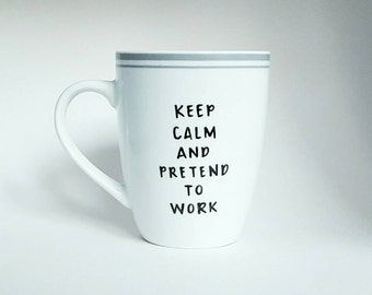 Keep Calm & Pretend to Work, Halloween, Under 25, Funny Quote Coffee Tea Mug, 12 oz White, Dishwasher Safe