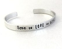 Love is Love is Love Bracelet - Hand Stamped Cuff in Aluminum, Golden Brass or Sterling Silver - personalized