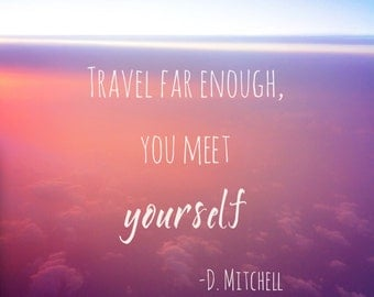 Travel Far Enough, You Meet Yourself Wanderlust Quote Inspirational Photography