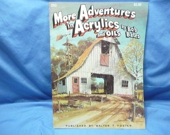 More Adventures in Acrylics and oils by Bob Bates / Walter Foster Book #200