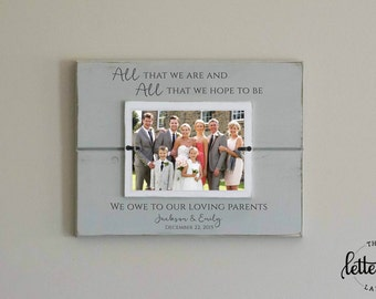 Parents Wedding Gift Frame, All that we are, all we hope to be, we owe to our loving parents picture frame present, custom, personalized