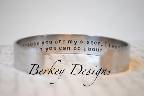 I Smile Because You Are My Sister I Laugh Because There Is Nothing You Can Do About It Secret Message Cuff Bracelet