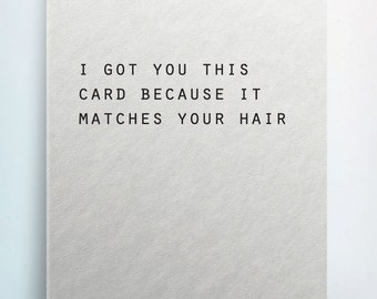 Funny Sarcastic Birthday /  Mother's Day / Father's Day Card - Matches Your Hair - Greeting Card