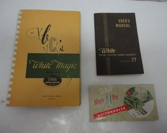 Lot of 3 White Sewing Machine  Manuals Books - A B C 's of White Magic Sewing, White Magic Key Buttonholer, User's Manual White Rotary