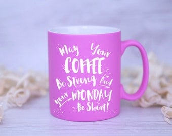May Your Coffee Be Strong and Your Monday Be Short Mug