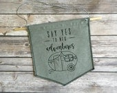 Say Yes to New Adventures Banner Flag, Camper Wall Flag, Camping Theme, Hanging Banner, Wall Banner, Cotton Banner, MADE TO ORDER