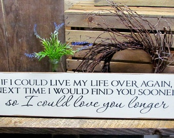 Rustic Wedding sign, Wooden sign, If I Could LiveMy Life Over Again, Love - Wedding - Anniversary, Valentines Day Decor, Gift For Wife