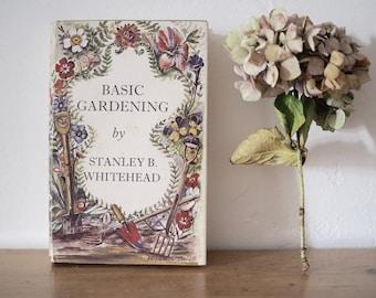 Vintage Gardening Book - Basic Gardening by Stanley Whitehead