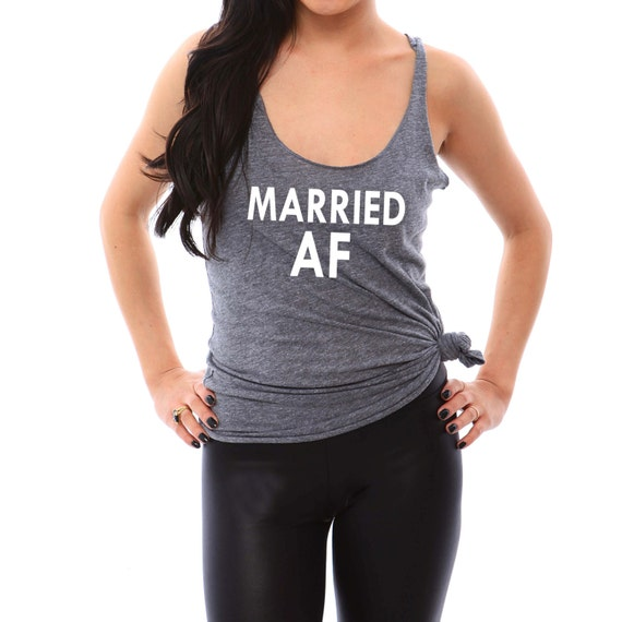 MARRIED AF Womens Tank Top. Engagement Gift. Bride Gift. Bridal Shower Gift. Wifey Shirt. Anniversary Gift. Fiance Gift. Honeymoon Shirts.