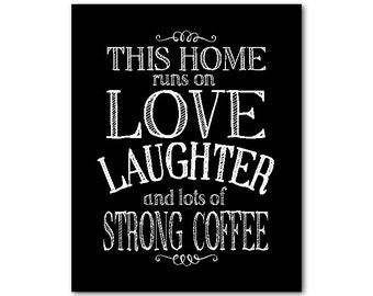 This home runs on love laughter and lots of strong coffee Typography Wall Art - Word Art - Kitchen Wall Art Print - Wall decor