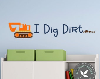 I Dig Dirt Construction Boys Room Vinyl Wall Decal Bedroom Decor