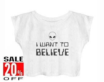 I want to believe shirt alien tshirt funny top graphic top tumblr crop top cute shirt women shirt crop top cropped shirt teen shirts