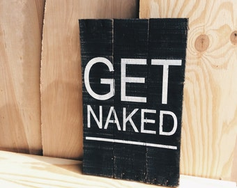 Get Naked Wood Distressed Sign Humorous Bathroom Sign