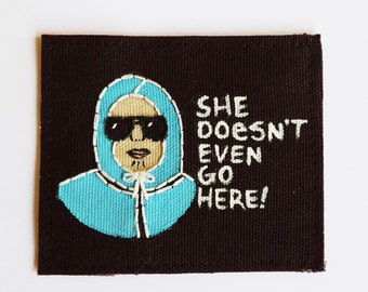 """Handmade Mean Girls """"She Doesn't Even Go Here!"""" Embroidered Pacth/Badge"""