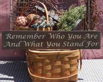 """Remember Who You Are And What You Stand For painted wood sign 4.5"""" x 24"""""""