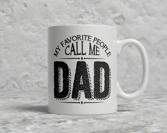 Dad Mug, My Favorite People Call Me Dad