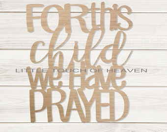 For this Child we have prayed Wood Cut out  /DIY/ Unfinished/ Wood Blank / Nursery Decor