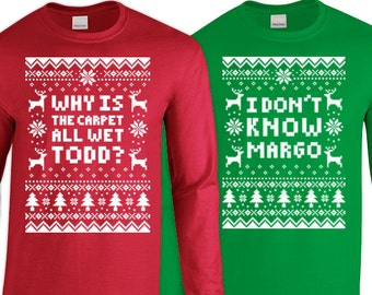 "Couples 2-Shirt Christmas Set ""Why Is The Carpet All Wet Todd - I Don't Know Margo"" Unisex Long Sleeved Shirts for Christmas Holiday Parties"