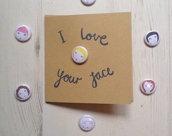 Hand drawn I Love Your Face Card. Features Free Face Badge! Choose Hair Colour/Face (Blank Inside)