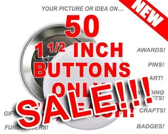 50 Custom 1 and a half inch Buttons Personalized