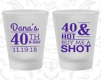 40th Birthday Frosted Shot Glasses, 40 and Hot, Buy me a shot, Fourty and Hot, Birthday Frosted Shot Glass (20086)