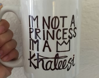 Back in stock. I'm not a princess, I'm a Khalessi Game of Thrones Mug