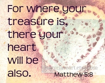 Where Your Treasure Is, There Your Heart Will Be Also Print, Giclee Print, 8 x 10 Print, Christian Art