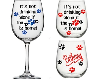 It's Not Drinking Alone If the Dog is Home - Funny Wine Glass Gift, Humorous Wine Glass, Housewarming Gift, Dog Lover Gift