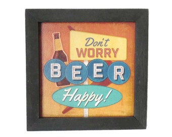 Beer, 'Dont Worry Beer Happy', Funny Beer Sign, Man Cave Decor, Art Print, Wall Hanging, Handmade, 7X7 Real Wood Frame, Made in the USA