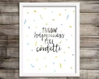 Throw Happiness Like Confetti (Watercolor Printable) - Digital Print File