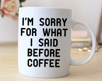 Gag Gift Coffee Mug - Funny Saying Coffee Mug - I'm Sorry for what I said before coffee - Secret Santa office gift