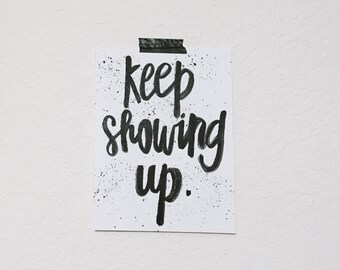 keep showing up | print