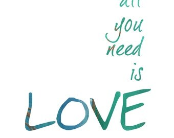 Inspirational Digital quote All you need is love Printable, DIY, INSTANT DOWNLOAD