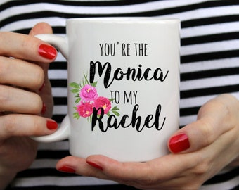 Friends tv show mug, You're the Rachel to my Monica, friends tv show coffee mug, Friends Tv show gift, monica to rachel