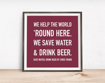 Save Water, Drink Beer Quote by Chris Young Printable Wall Art, Digital Art, Instant Download, Country Lyrics
