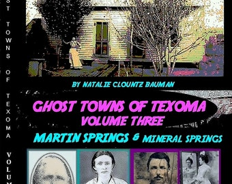 Ghost Towns of Texoma Volume Three  Martin Springs & Mineral City:Lost Towns of Grayson County and Pottsboro Texas (Volume 3) Natalie Bauman